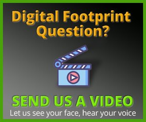 Send Us a Video of Your Digital Footprint Question